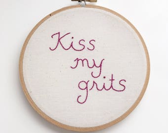 SALE - Kiss My Grits Embroidery Hoop