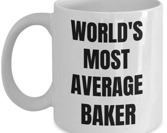 Baker Mug - Coffee Cup - World's Most Average Baker - Baker Gifts