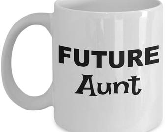 Future Aunt Mug, Aunt Gift, Gifts for Aunts, Aunt Coffee Mug, Aunt Coffee Cup, Birthday Gift