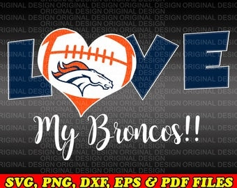 Love My Broncos Football design, SVG, PNG, dxf, eps cutting files, Silhouette, Cameo, Cricut, cut file, high school, college, club teams