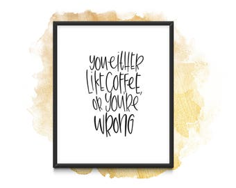 You Either Like Coffee - Instant Download (A4)