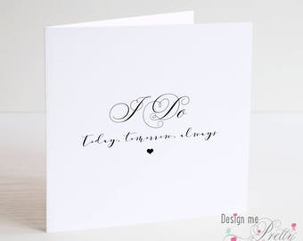 I Do, Today, Tomorrow, Always card - from Bride or Groom