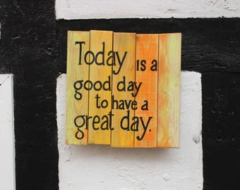 Today is a good day to have great day- Pallet Sign - inspirational quote - wooden sign - handlettering - housewarming gift