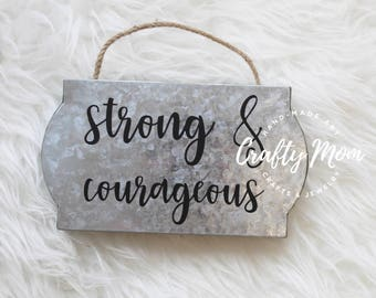 Strong and Courageous Small Metal Sign