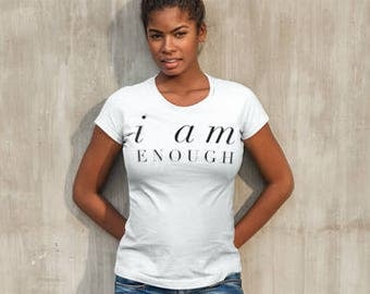 I am Enough, Women's Empowerment,  Women's Tee, Maternal love, Maternity, Gifts for Women