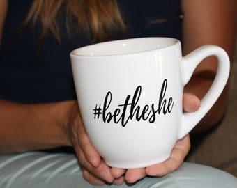Coffee Mug #betheshe