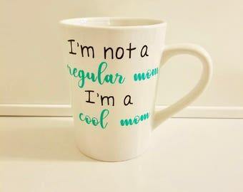 I'm Not A Regular Mom, I'm A Cool Mom, custom coffee mug
