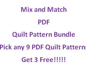 Mix and Match PDF Quilt Pattern Bundle; Pick any 9 PDF Quilt Patterns ... Get 3 Free!!!!! ... Quick & Easy Quilt Patterns!!!!!
