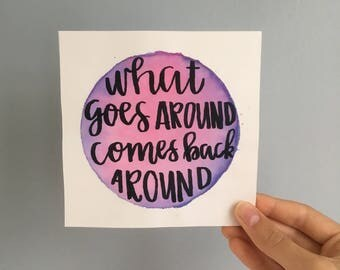 "What Goes Around Comes Back Around watercolor print with handlettering, 5"" x 5"""