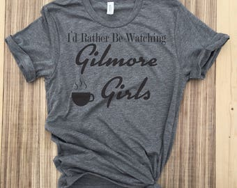 I'd Rather Be Watching Gilmore Girls Shirt,Gilmore Girls shirts,gilmore girls,lorelai gilmore,stars hollow,rory gilmore,star hollow shirt,