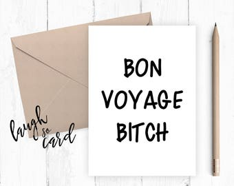 Sorry you are leaving, funny leaving card, witty, good luck, Leaving job, new job, funny greetings card | bon voyage bit*h