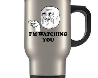 Funny Meme Mug, Funny Meme Travel Mug, Funny Guy Meme Gift, I'm Watching You Tumbler, Stupid Meme Guy