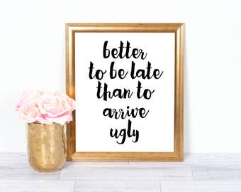 Better To Be Late Than Arrive Ugly, Funny Printable, Motivational Poster, Inspirational Wall Art, Office Art, Printable Art, 8x10