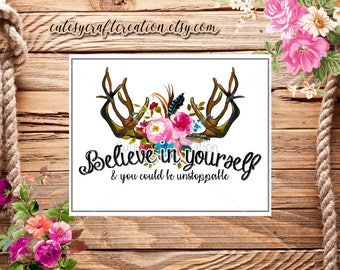 Believe in yourself, Unstoppable, Digital Download, Digital Art, Printable Art, Floral, Antlers, Believe, Inspirational, Feather, Wall Art