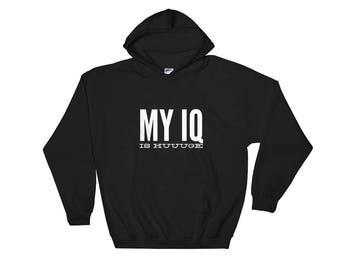 My IQ is Huuuge Unique Funny Hooded Sweatshirt