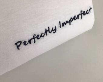 Perfectly Imperfect - embroidered t-shirt