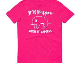 Slow Sloth T-Shirt, Happen When It Happens, Sloth TShirt, Sloth Shirt, Sloth Gift, Sleepy Sloth, Tired Sloth, Funny Sloth Tee Shirt