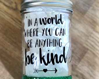 Glitter Dipped Mason Jar - In a World Where You Can Be Anything Be Kind