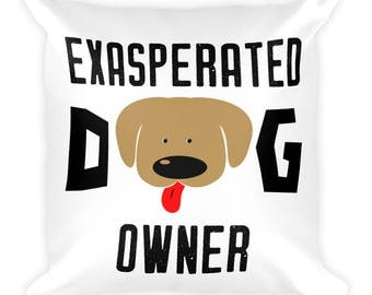 Exasperated Dog Owner for Dog Lovers  Square Pillow