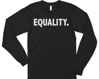 Equality T-Shirt | Peace, Love, Unity, Equal Rights. Men's Equality Long Sleeve Sweater, Equality Long Sleeve Shirt, Political Shirt