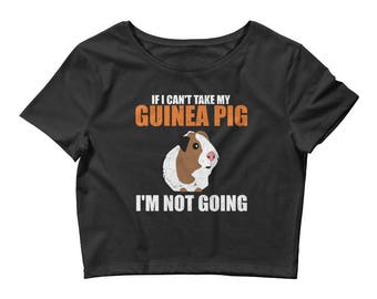If I Can't Take My Guinea Pig, I'm Not Going Women's Crop Top