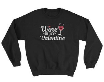 Wine Is My Valentine Sweatshirt // Valentine's Day Sweater // Valentine Wine Sweatshirt // Funny Valentine Sweatshirt