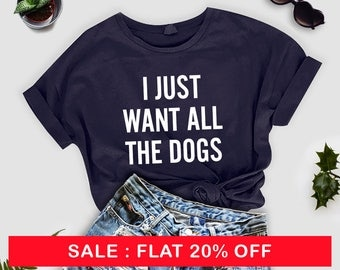 I just want all the dogs, Dog Mom Shirt,  Pet Owner Shirt, Dog and Wine Lover,  Dog Mom T Shirt, Dog Lover Shirt, Fur Mama, Fur Mama Shirt