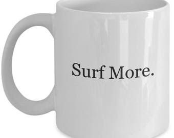 surf more mug, surfer, surf, surfing, surfing mug, surf sport mug,watersurf, gifts for surfers,surfer gifts,surfing mugs,surfing gifts