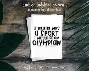 If Theatre Was a Sport I Would Be an Olympian - Funny Theatre Design (PNG, SVG, DXF Instant Digital Download)