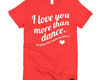 """Dance Shirt: """"I love you more than dance"""" White Valentine's day short sleeve women's t-shirt, 4 color options 