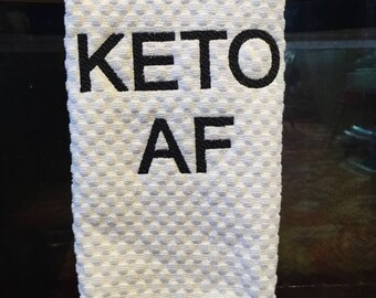 Keto AF Kitchen Towel | Keto Towel | Keto Diet | Keto Gift | Pairs Perfectly With A Keto AF Shirt