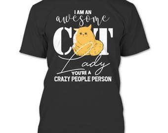 I Am An Awesome Cat Lady T Shirt, You're A Crazy People Person T Shirt