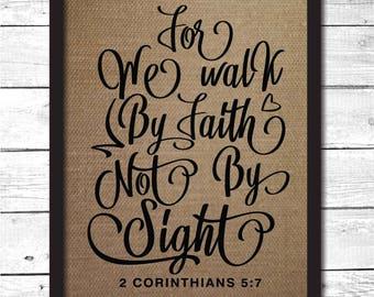 walk by faith, for we walk by faith and not by sight, corinthians wall art, corinthians print, corinthians sign, burlap print, F4