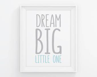 PRINTABLE Dream Big Little One Wall Art. Blue & Gray Nursery Decor. Baby Boy Room Digital Print - Dream Big Sign. 8x10, 11x14, 16x20, A4, A3