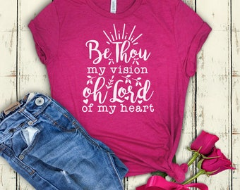 Be thou my vision t-shirt - Bible verse t-shirt - Hymn - Christian t-shirt - women's shirt