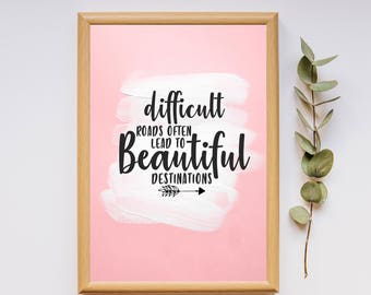 Difficult Roads Often Lead to Beautiful Destinations | Printable Art