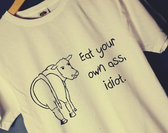 VEGAN TSHIRT, Eat your own ass idiot