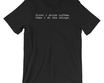 First I Drink The Coffee T-Shirt Funny Text Tee
