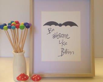 "Illustration Print - Be Like Batman-  A4/8x10"""