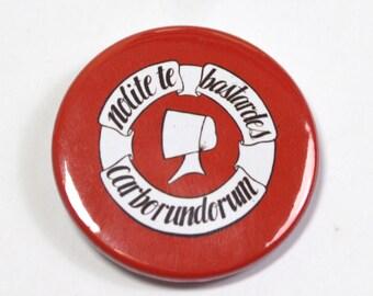 """Feminist Handmaid's Tale """"Nolite te bastardes carborundorum"""" Pinback Badge Button"""