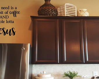 All I need is a little bit of coffee and a whole lot of Jesus Wall Decal/ Christian Wall Words/Wall Transfer
