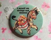 Vintage mash-up pin badge - I Myself am Strange and Unusual