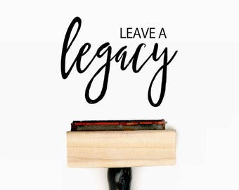 Leave a legacy - Pre-Designed Rubber Stamp - Branding, Packaging, Invitations, Party, Wedding Favors - WR006
