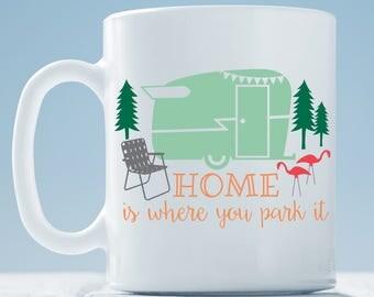 Home is Where You Park It Coffee Mug ~ Vintage Trailer Mug ~ Caravan Camper Coffee Mug