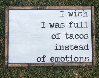 I Wish I was Full of Tacos Wood Home Decor Sign