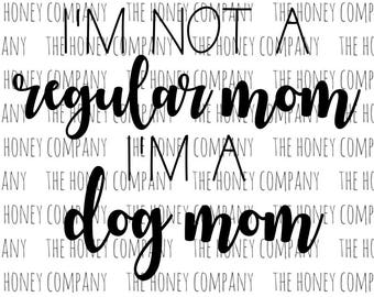 I'm a Dog Mom SVG PNG DXF Instant Download Silhouette Cricut Cut Files Cutting Machine Vector File