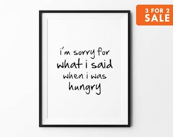 Hungry Print, Typography Wall Art, Handwritten Poster, Funny Print, Inspirational Wall Decor, i am sorry for what i said when i was hungry
