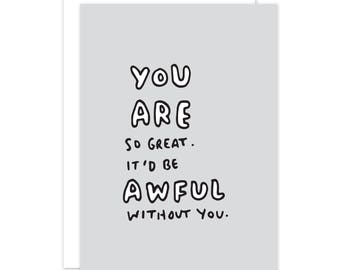 You Are So Great. It'd Be Awful Without You. Card