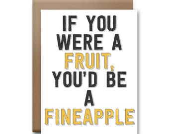 If You Were a Fruit, You'd Be a Fineapple Greeting Card