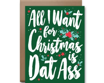 All I Want for Christmas is Dat Ass Greeting Card